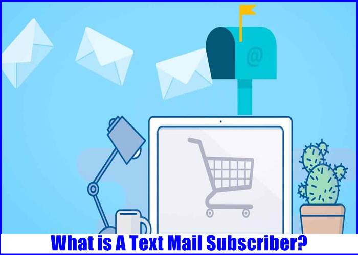 What is A Text Mail Subscriber?